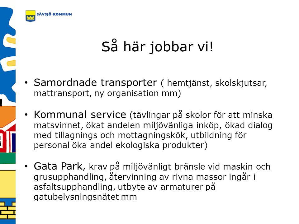 Så här jobbar vi! Samordnade transporter ( hemtjänst, skolskjutsar, mattransport, ny organisation mm) Kommunal service (tävlingar på skolor för att mi