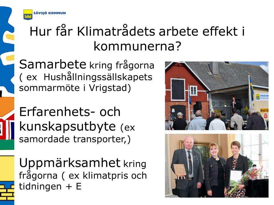 Hur får Klimatrådets arbete effekt i kommunerna? Samarbete kring frågorna ( ex Hushållningssällskapets sommarmöte i Vrigstad) Erfarenhets- och kunskap