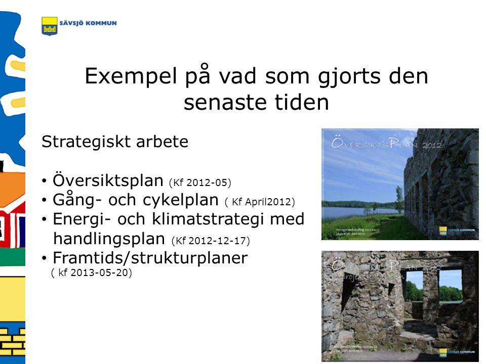 Exempel på vad som gjorts den senaste tiden Strategiskt arbete Översiktsplan (Kf 2012-05) Gång- och cykelplan ( Kf April2012) Energi- och klimatstrate