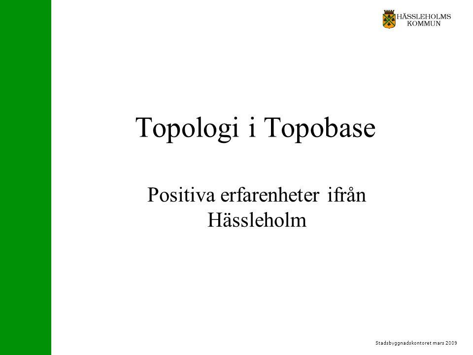 Stadsbyggnadskontoret mars 2009 Topologi i Topobase Positiva erfarenheter ifrån Hässleholm