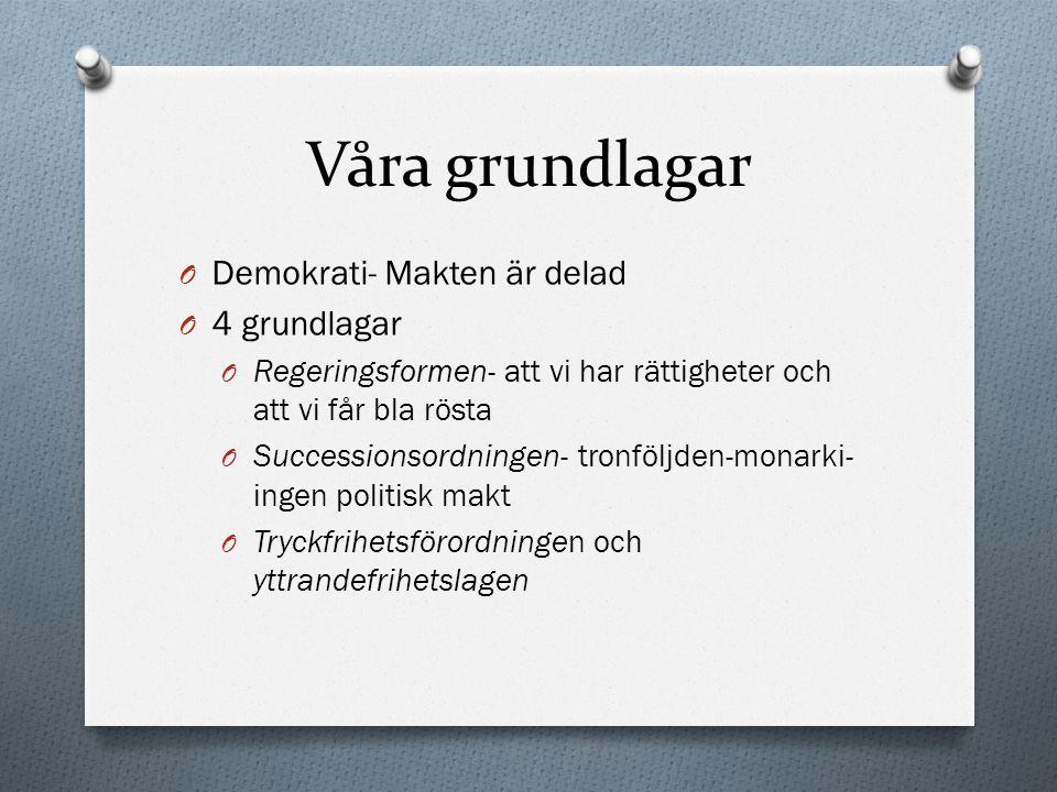 Våra grundlagar O Demokrati- Makten är delad O 4 grundlagar O Regeringsformen- att vi har rättigheter och att vi får bla rösta O Successionsordningen-