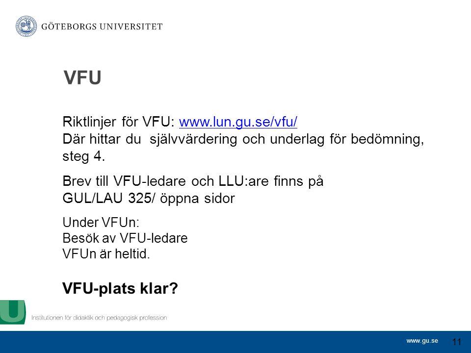 www.gu.se VFU 11 Riktlinjer för VFU: www.lun.gu.se/vfu/www.lun.gu.se/vfu/ Där hittar du självvärdering och underlag för bedömning, steg 4.