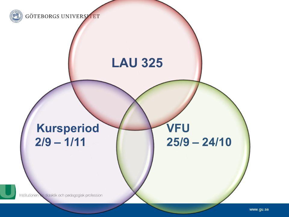 www.gu.se KursperiodVFU 2/9 – 1/1125/9 – 24/10 LAU 325