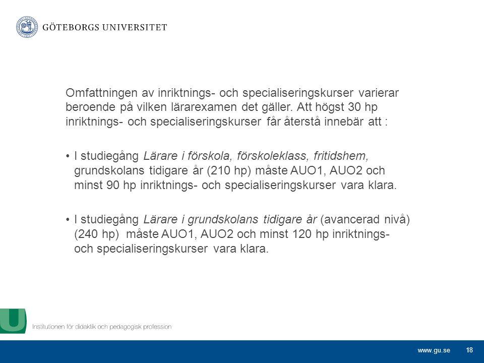 www.gu.se Omfattningen av inriktnings- och specialiseringskurser varierar beroende på vilken lärarexamen det gäller.