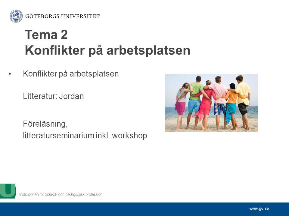 www.gu.se Konflikter på arbetsplatsen Litteratur: Jordan Föreläsning, litteraturseminarium inkl.