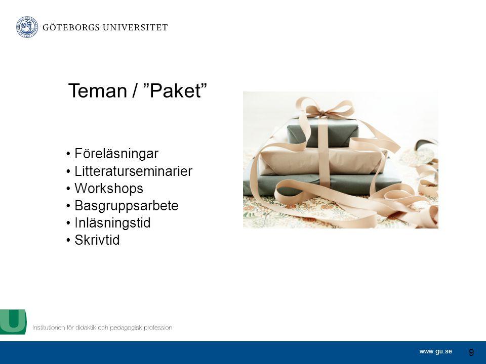 www.gu.se Teman / Paket Föreläsningar Litteraturseminarier Workshops Basgruppsarbete Inläsningstid Skrivtid 9