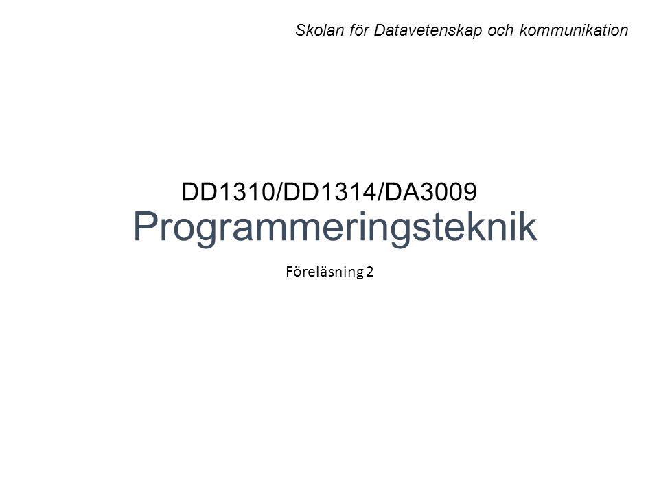 DD1310/DD1314/DA3009 Programmeringsteknik Föreläsning 2 Skolan för Datavetenskap och kommunikation