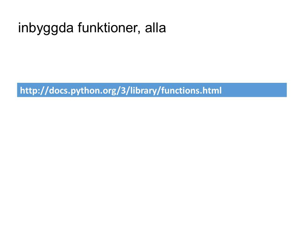 inbyggda funktioner, alla http://docs.python.org/3/library/functions.html Hur vet man vilka inbyggda funktioner som finns