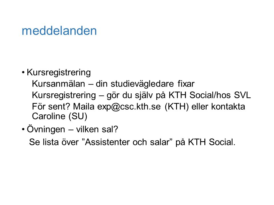 meddelanden Kursregistrering Kursanmälan – din studievägledare fixar Kursregistrering – gör du själv på KTH Social/hos SVL För sent.