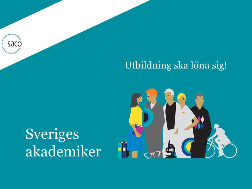 Sveriges akademiker Utbildning ska löna sig!