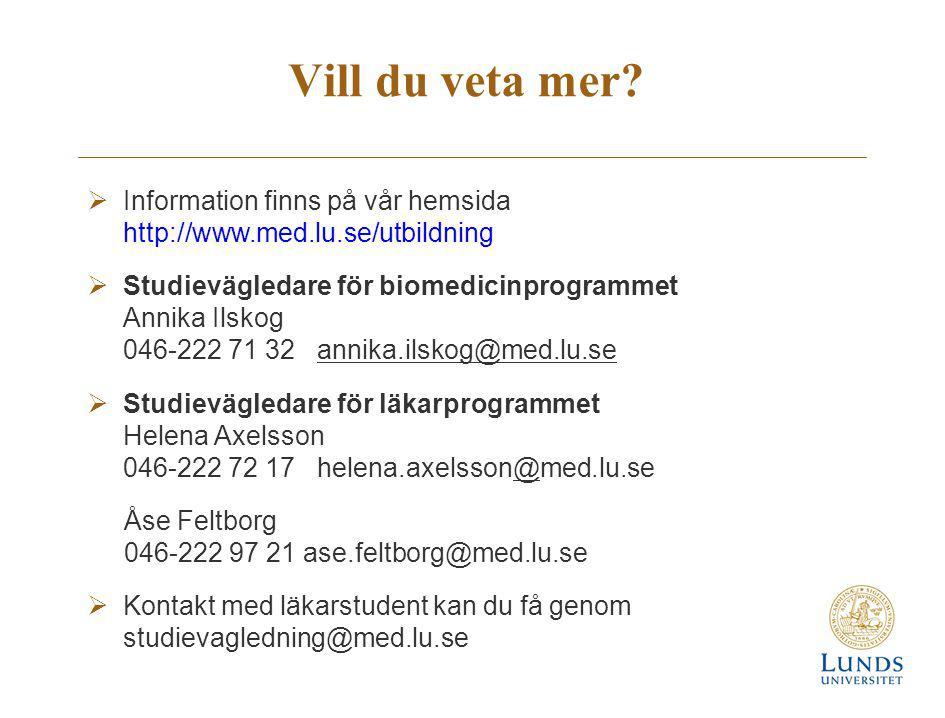 Vill du veta mer?  Information finns på vår hemsida http://www.med.lu.se/utbildning  Studievägledare för biomedicinprogrammet Annika Ilskog 046-222