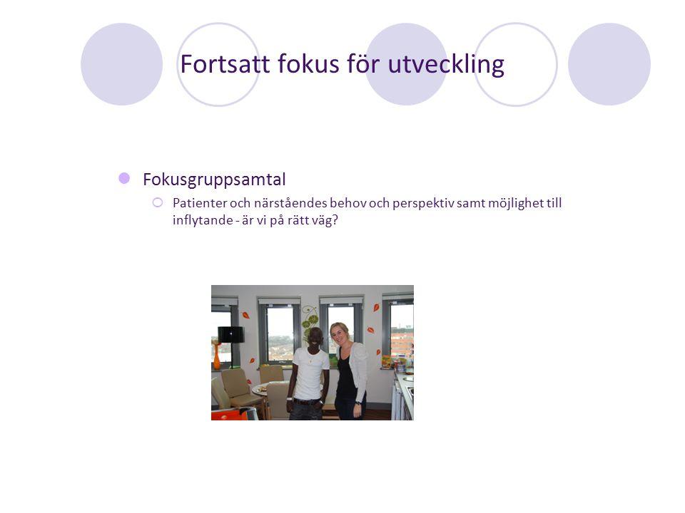 Fortsatt fokus för utveckling Fokusgruppsamtal  Patienter och närståendes behov och perspektiv samt möjlighet till inflytande - är vi på rätt väg?