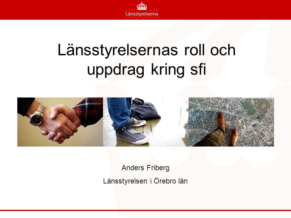 Länsstyrelsernas roll och uppdrag kring sfi Anders Friberg Länsstyrelsen i Örebro län