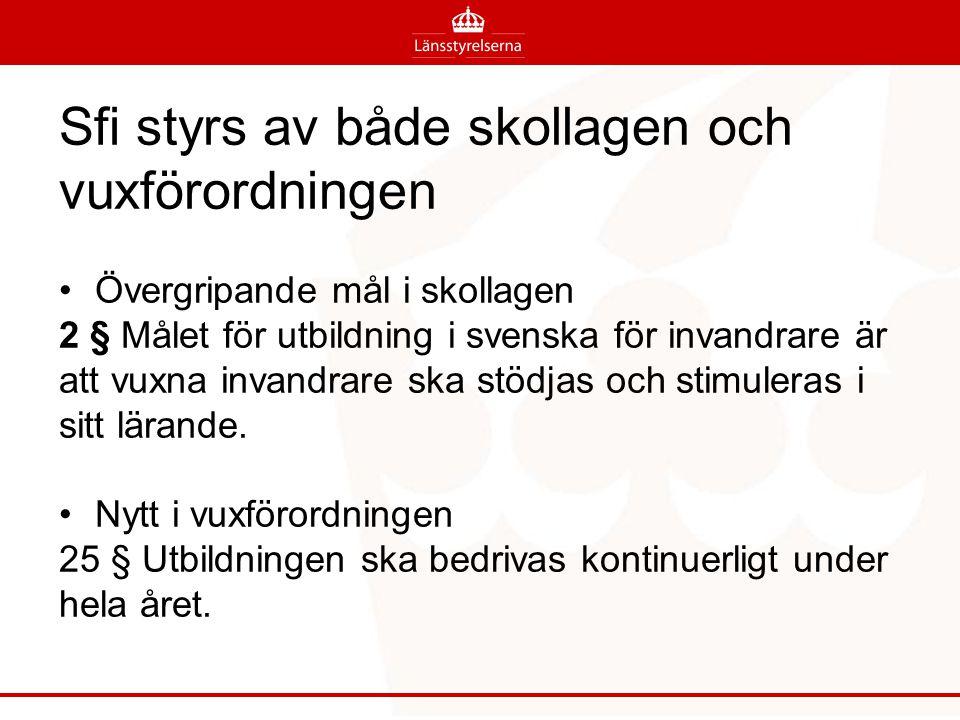 Sfi styrs av både skollagen och vuxförordningen Övergripande mål i skollagen 2 § Målet för utbildning i svenska för invandrare är att vuxna invandrare