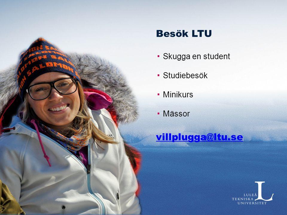 Besök LTU ▪ Skugga en student ▪ Studiebesök ▪ Minikurs ▪ Mässor villplugga@ltu.se