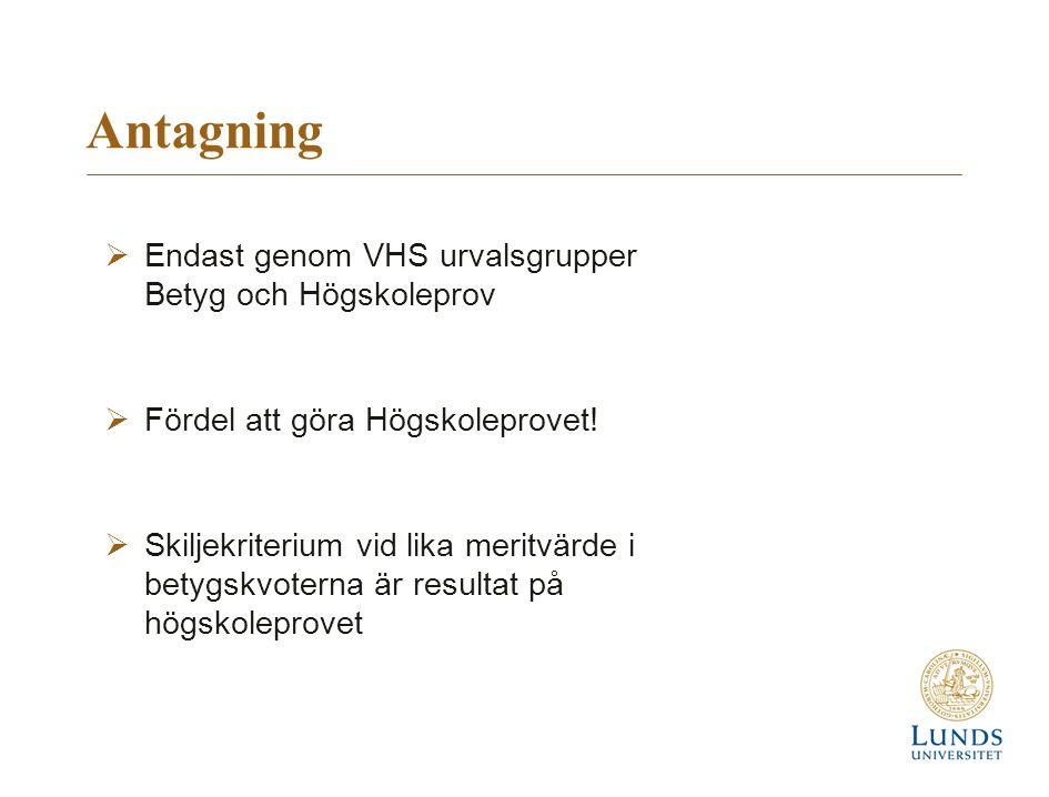 Antagning  Endast genom VHS urvalsgrupper Betyg och Högskoleprov  Fördel att göra Högskoleprovet.