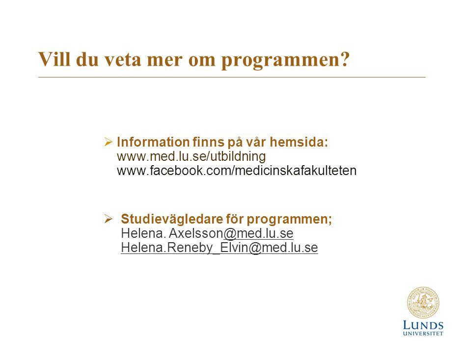 Vill du veta mer om programmen?  Information finns på vår hemsida: www.med.lu.se/utbildning www.facebook.com/medicinskafakulteten  Studievägledare f