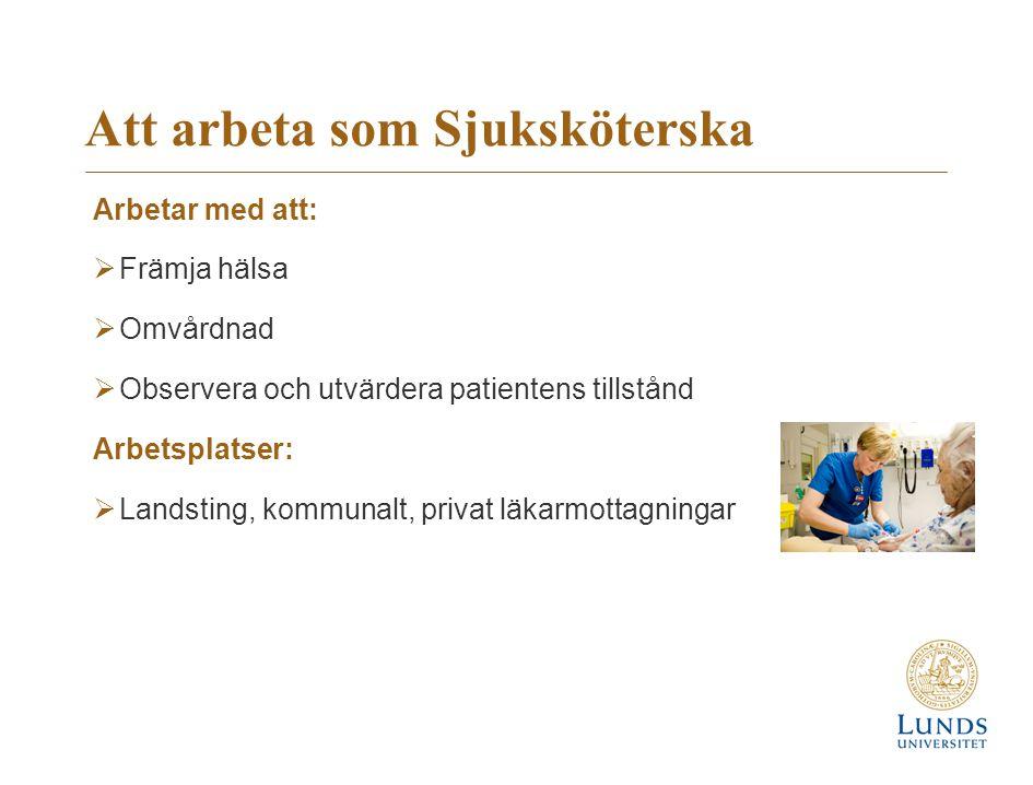 Att arbeta som Sjuksköterska Arbetar med att:  Främja hälsa  Omvårdnad  Observera och utvärdera patientens tillstånd Arbetsplatser:  Landsting, ko