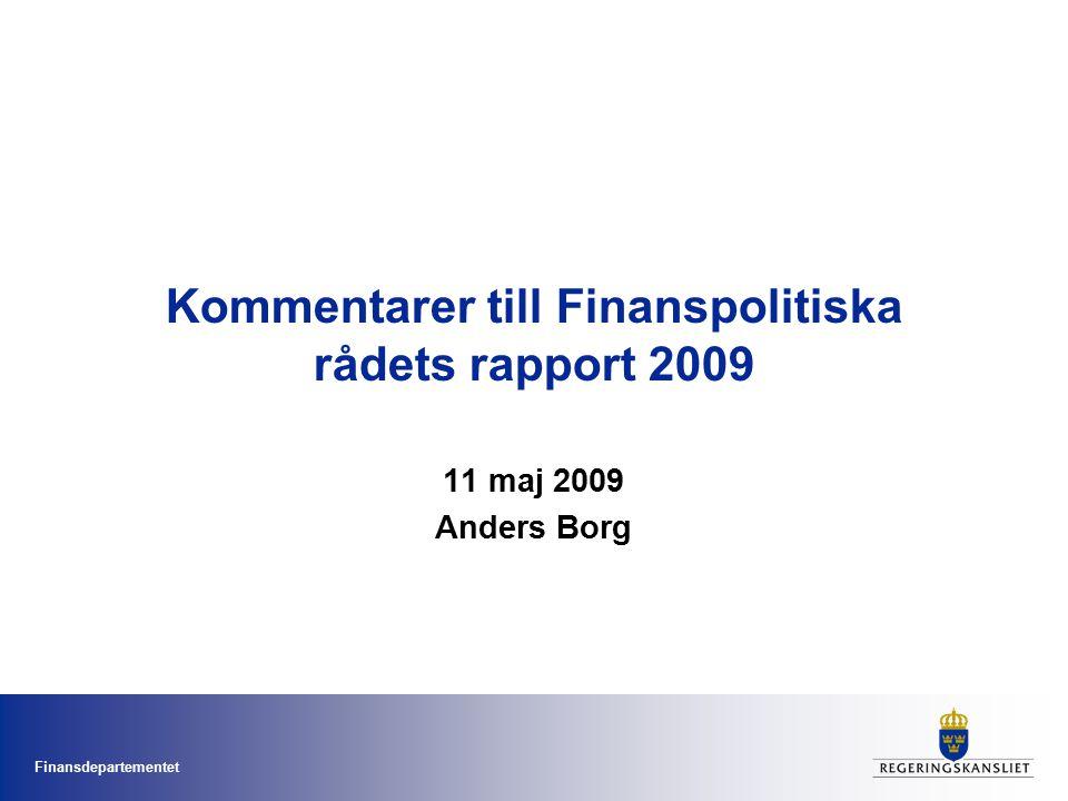 Finansdepartementet Kommentarer till Finanspolitiska rådets rapport 2009 11 maj 2009 Anders Borg