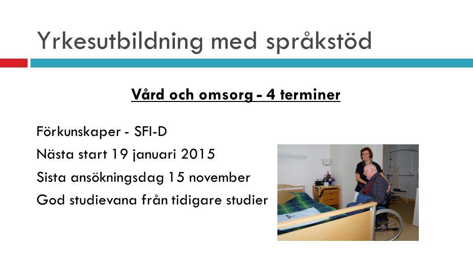 Yrkesutbildning med språkstöd Vård och omsorg - 4 terminer Förkunskaper - SFI-D Nästa start 19 januari 2015 Sista ansökningsdag 15 november God studievana från tidigare studier