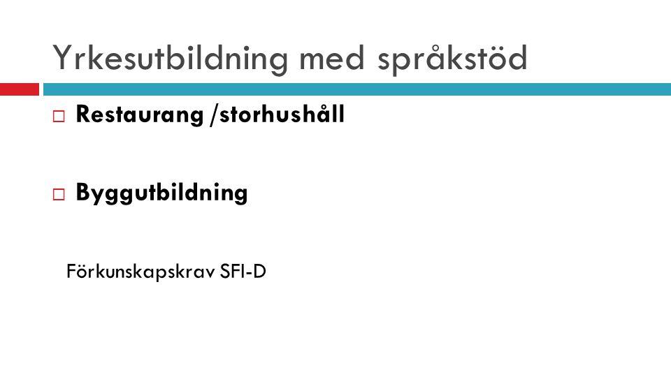 Yrkesutbildning med språkstöd  Restaurang /storhushåll  Byggutbildning Förkunskapskrav SFI-D