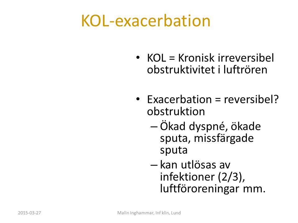 KOL-exacerbation KOL = Kronisk irreversibel obstruktivitet i luftrören Exacerbation = reversibel? obstruktion – Ökad dyspné, ökade sputa, missfärgade