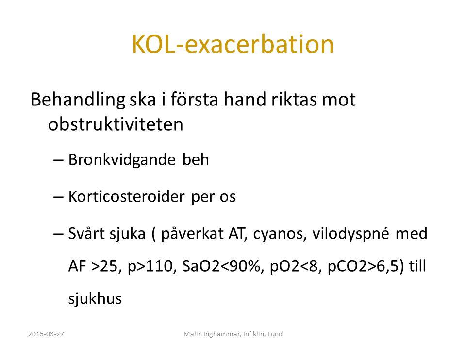 KOL-exacerbation Behandling ska i första hand riktas mot obstruktiviteten – Bronkvidgande beh – Korticosteroider per os – Svårt sjuka ( påverkat AT, c