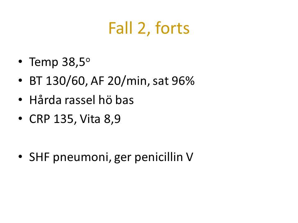 Fall 2, forts Temp 38,5 o BT 130/60, AF 20/min, sat 96% Hårda rassel hö bas CRP 135, Vita 8,9 SHF pneumoni, ger penicillin V