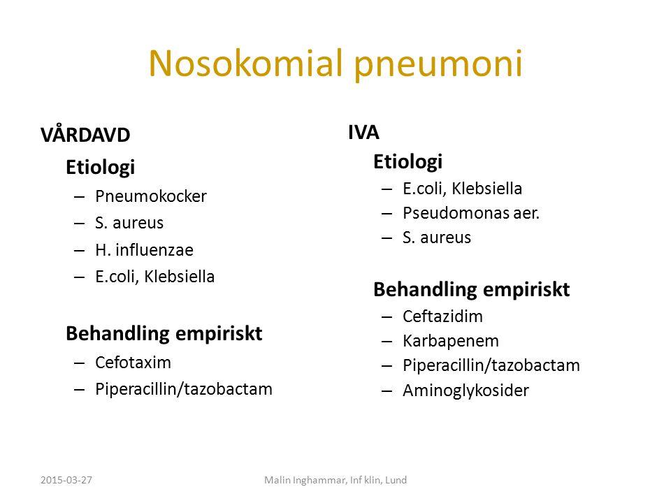 Nosokomial pneumoni VÅRDAVD Etiologi – Pneumokocker – S. aureus – H. influenzae – E.coli, Klebsiella Behandling empiriskt – Cefotaxim – Piperacillin/t