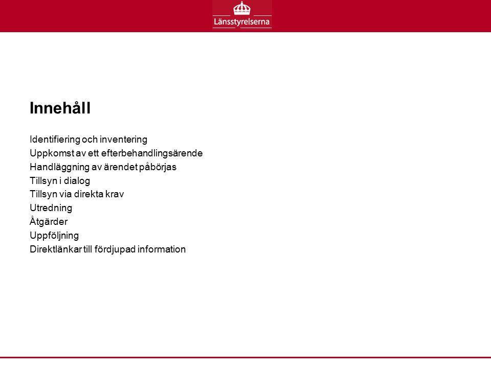 Innehåll Identifiering och inventering Uppkomst av ett efterbehandlingsärende Handläggning av ärendet påbörjas Tillsyn i dialog Tillsyn via direkta kr