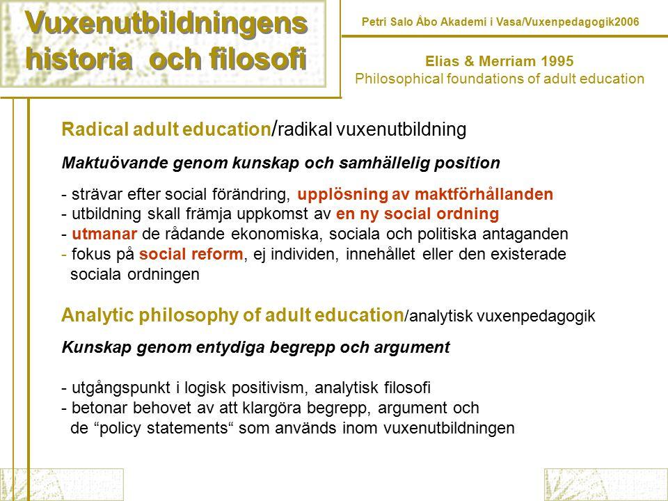 Vuxenutbildningens historia och filosofi Vuxenutbildningens historia och filosofi Petri Salo Åbo Akademi i Vasa/Vuxenpedagogik2006 Radical adult educa