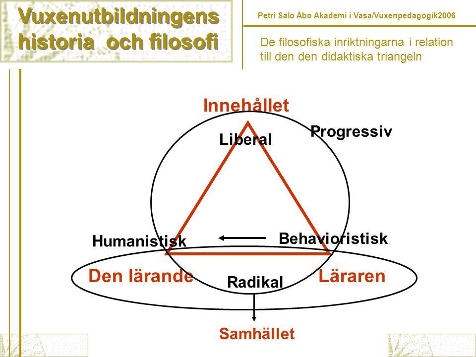 Vuxenutbildningens historia och filosofi Vuxenutbildningens historia och filosofi Petri Salo Åbo Akademi i Vasa/Vuxenpedagogik2006 Gustavsson, B.