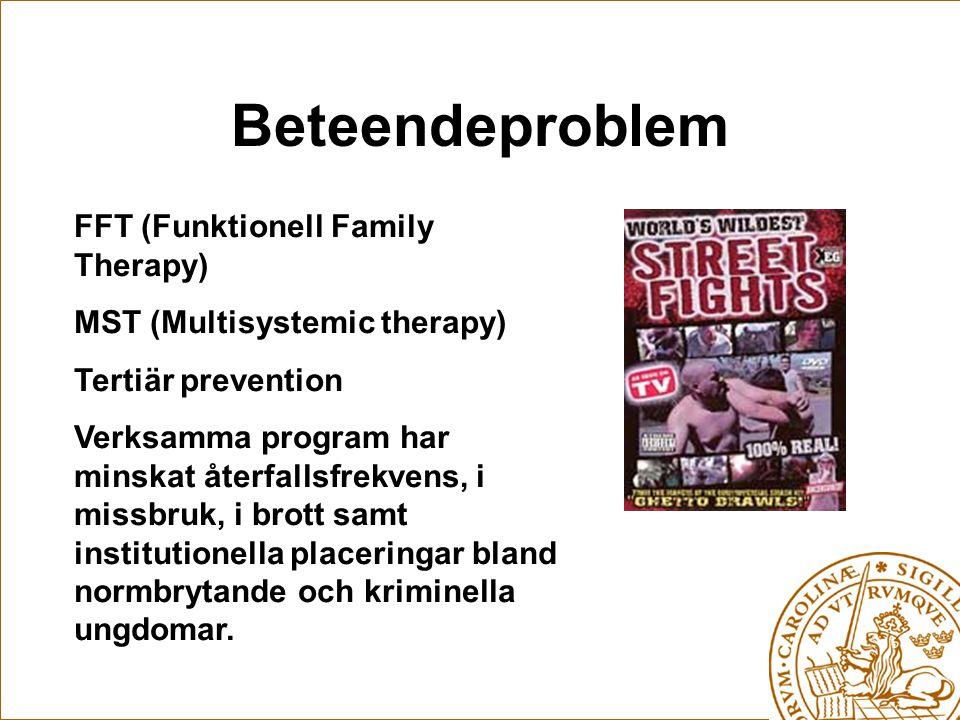 Beteendeproblem FFT (Funktionell Family Therapy) MST (Multisystemic therapy) Tertiär prevention Verksamma program har minskat återfallsfrekvens, i missbruk, i brott samt institutionella placeringar bland normbrytande och kriminella ungdomar.