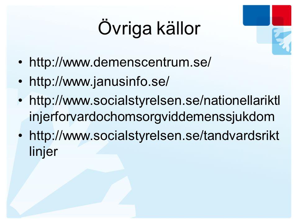 Övriga källor http://www.demenscentrum.se/ http://www.janusinfo.se/ http://www.socialstyrelsen.se/nationellariktl injerforvardochomsorgviddemenssjukdo