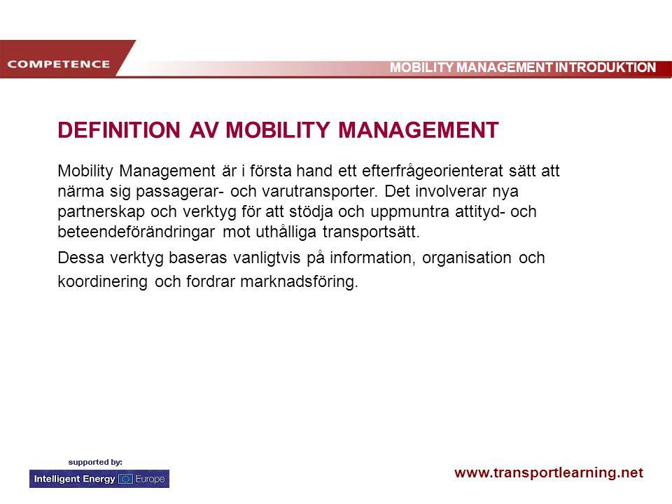 www.transportlearning.net MOBILITY MANAGEMENT INTRODUKTION DEFINITION AV MOBILITY MANAGEMENT Mobility Management är i första hand ett efterfrågeorient