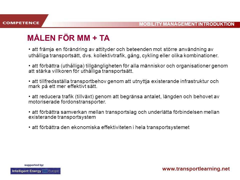www.transportlearning.net MOBILITY MANAGEMENT INTRODUKTION MÅLEN FÖR MM + TA att främja en förändring av attityder och beteenden mot större användning av uthålliga transportsätt, dvs.