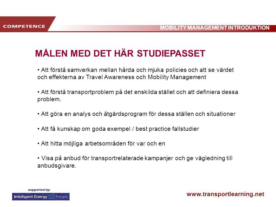 www.transportlearning.net MOBILITY MANAGEMENT INTRODUKTION MÅLEN MED DET HÄR STUDIEPASSET Att förstå samverkan mellan hårda och mjuka policies och att