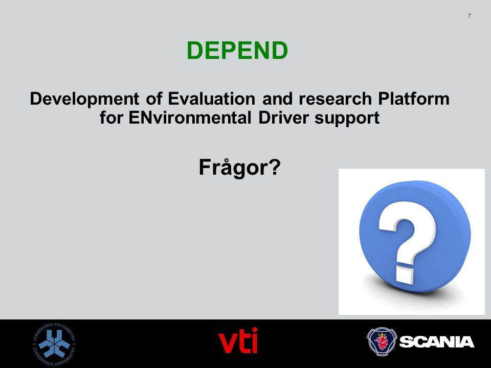 7 DEPEND Development of Evaluation and research Platform for ENvironmental Driver support Frågor