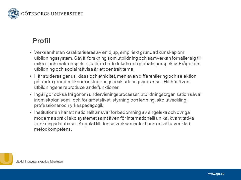 www.gu.se Profil Verksamheten karakteriseras av en djup, empiriskt grundad kunskap om utbildningssystem.