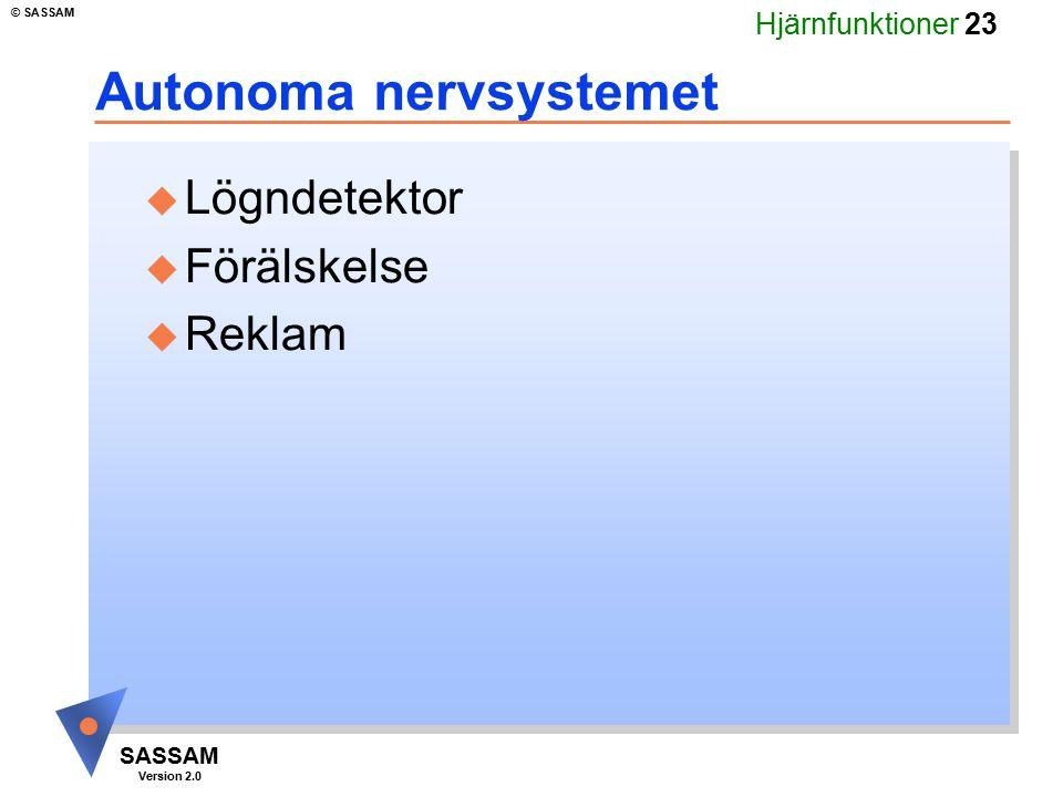Hjärnfunktioner 23 SASSAM Version 2.0 © SASSAM Autonoma nervsystemet u Lögndetektor u Förälskelse u Reklam