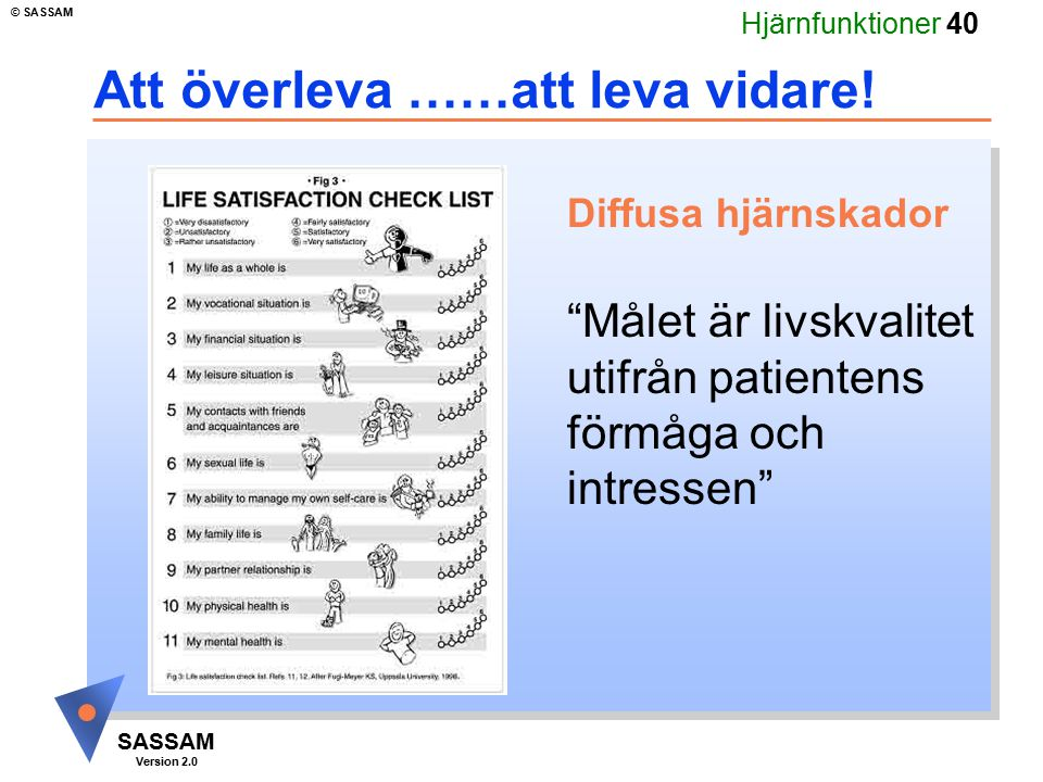 """Hjärnfunktioner 40 SASSAM Version 2.0 © SASSAM Att överleva ……att leva vidare! Diffusa hjärnskador """"Målet är livskvalitet utifrån patientens förmåga o"""