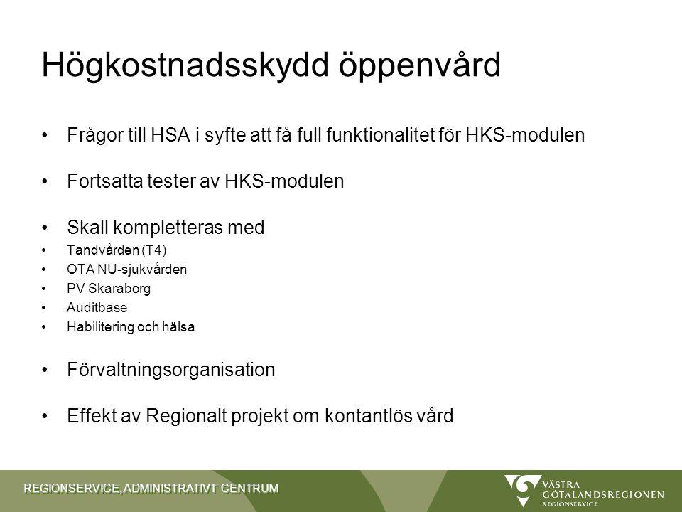 REGIONSERVICE, ADMINISTRATIVT CENTRUM Högkostnadsskydd öppenvård Frågor till HSA i syfte att få full funktionalitet för HKS-modulen Fortsatta tester a