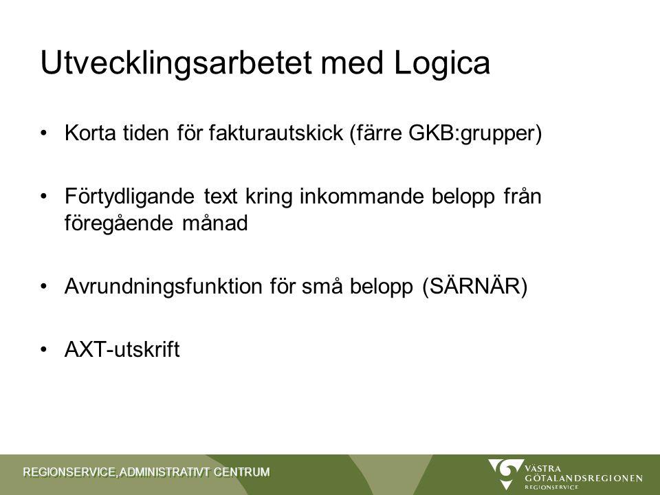 REGIONSERVICE, ADMINISTRATIVT CENTRUM Utvecklingsarbetet med Logica Korta tiden för fakturautskick (färre GKB:grupper) Förtydligande text kring inkomm
