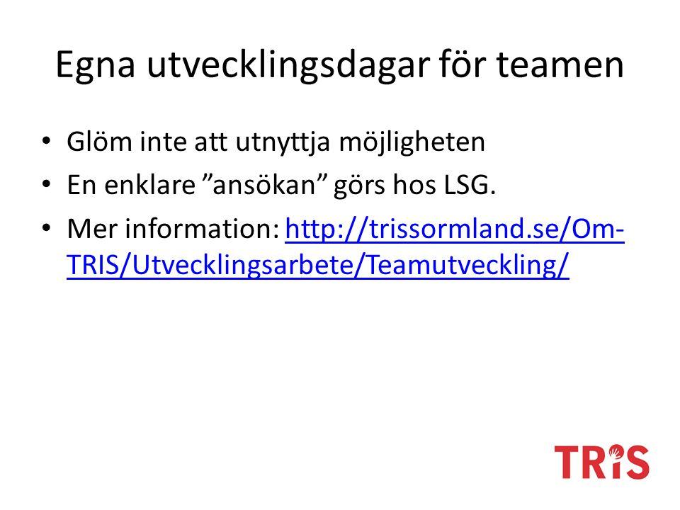 """Egna utvecklingsdagar för teamen Glöm inte att utnyttja möjligheten En enklare """"ansökan"""" görs hos LSG. Mer information: http://trissormland.se/Om- TRI"""