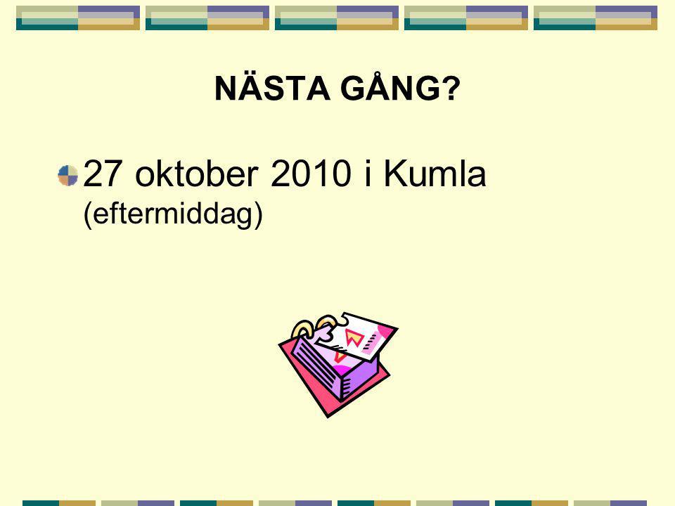 NÄSTA GÅNG 27 oktober 2010 i Kumla (eftermiddag)