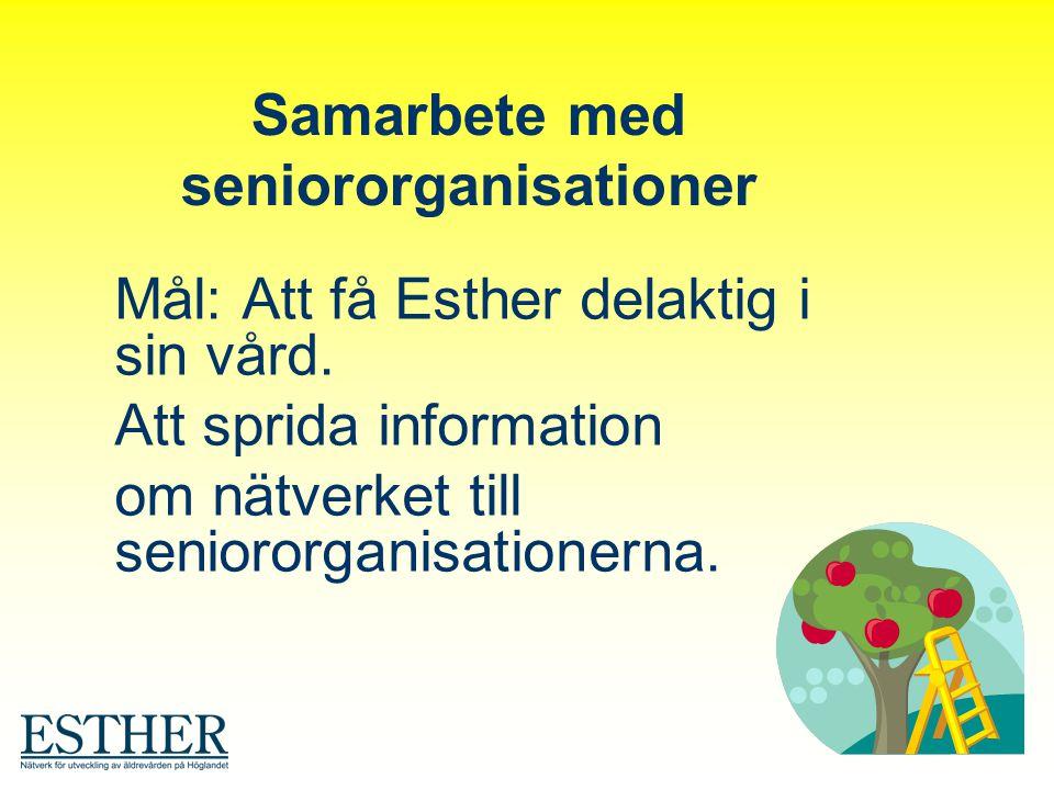 Samarbete med seniororganisationer Mål: Att få Esther delaktig i sin vård. Att sprida information om nätverket till seniororganisationerna.