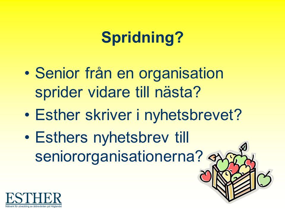 Spridning? Senior från en organisation sprider vidare till nästa? Esther skriver i nyhetsbrevet? Esthers nyhetsbrev till seniororganisationerna?