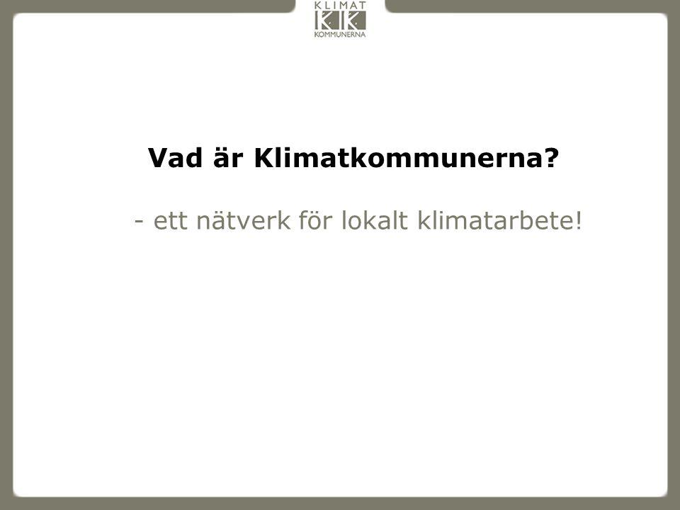 Vad är Klimatkommunerna? - ett nätverk för lokalt klimatarbete!