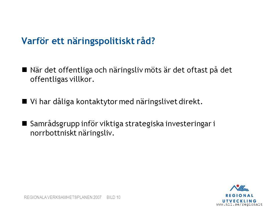 www.nll.se/regionalt REGIONALA VERKSAMHETSPLANEN 2007 BILD 10 Varför ett näringspolitiskt råd? När det offentliga och näringsliv möts är det oftast på