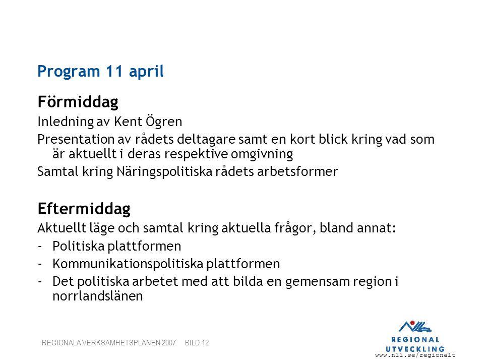 www.nll.se/regionalt REGIONALA VERKSAMHETSPLANEN 2007 BILD 12 Program 11 april Förmiddag Inledning av Kent Ögren Presentation av rådets deltagare samt
